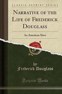 Narrative of the Life of Frederick Douglass: An American Slave (Classic Reprint)