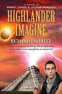 NEW Highlander Imagine: Beyond Infinity by Wendy Lou Jones