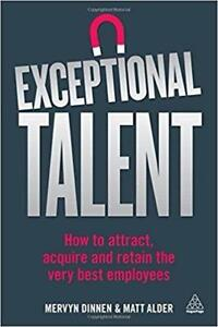 Exceptional Talent How to Attract Acquire and Retain the Very Best Employees 1st Edition