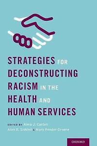 Strategies for Deconstructing Racism in the Health and Human Services by...