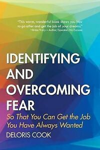 Identifying and Overcoming Fear: So That You Can Get the Job You Have Always Wan