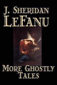 More-Ghostly-Tales-by-J-Sheridan-LeFanu-Joseph-Sheridan-Le-Fanu-J
