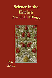 NEW Science in the Kitchen by Mrs. E. E. Kellogg