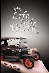 My Life and Work: An Autobiography of Henry Ford by Henry Ford (Paperback / sof…
