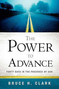 NEW The Power to Advance by Bruce H Clark