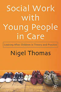 Social Work with Young People in Care: Looking after Children in Theory and
