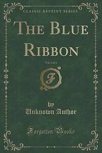 The Blue Ribbon, Vol. 3 of 3 (Classic Reprint) by Author, Unknown -Paperback