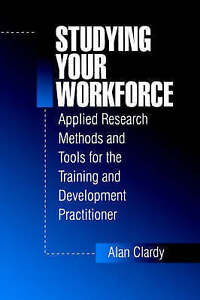 Studying Your Workforce: Applied Research Methods and Tools for the Training an