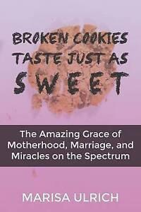 Broken Cookies Taste Just as Sweet Amazing Grace Motherho by Ulrich Marisa