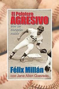El Pelotero Agresivo Con Un Corazon Noble (Spanish Edition) by Millan, Felix, M