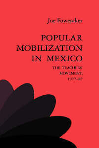 Popular Mobilization in Mexico : The Teachers' Movement 1977-87-ExLibrary
