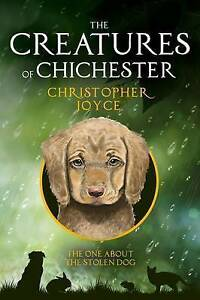 The Creatures of Chichester: The One about the Stolen Dog By Joyce, Christopher