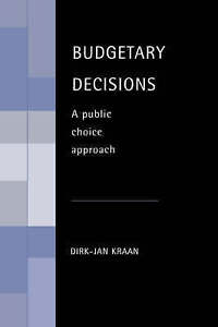 Budgetary Decisions: A Public Choice Approach by Kraan, Dirk-Jan