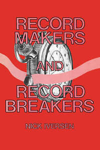 Record Makers and Record Breakers by Iversen, Nick -Hcover