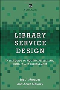 Library Service Design A LITA Guide to Holistic Assessment Insight And Improvement