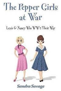 The-Pepper-Girls-at-War-Lexie-amp-Nancy-Win-Ww2-Their-Way-by-Savage-Sandra