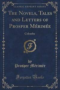 NEW The Novels, Tales and Letters of Prosper Mérimée: Colomba (Classic Reprint)