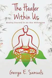 The Healer Within Us Healing Yourself in New Millennium by Samuels George E