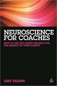 Neuroscience for Coaches How to Use the Latest Insights for the Benefit of Your Clients