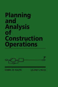 Planning and Analysis of Construction Operations, Daniel W. Halpin