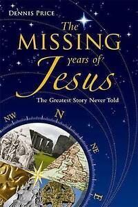 The Missing Years Of Jesus: The Extraordinary Evidence that Jesus Visited the Br