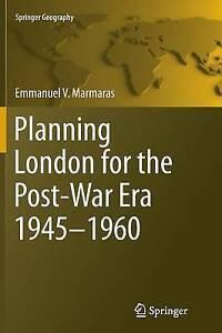 Planning London for the Post-War Era 1945-1960 by Emmanuel V. Marmaras...