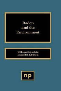 NEW Radon and the Environment by William J. Makoofske