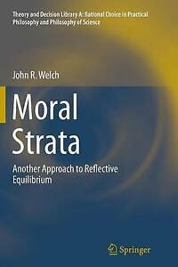 Moral Strata: Another Approach to Reflective Equilibrium by John R. Welch...