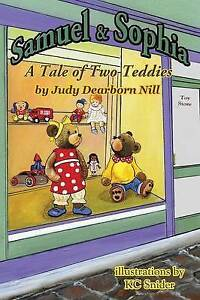 Samuel and Sophia: A Tale of Two Teddies By Nill, Judy Dearborn -Paperback