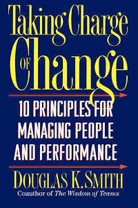 Taking Charge Of Change: Ten Principles For Managing People And Performance