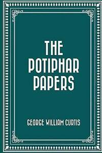 The Potiphar Papers Curtis, George William -Paperback