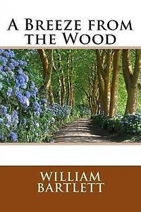 A Breeze from the Wood Bartlett, William Chauncey -Paperback