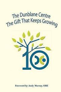 The Dunblane Centre the Gift That Keeps Growing by North, Mick -Paperback
