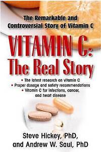 Vitamin C: The Real Story: The Remarkable and Controversial Healing Factor by St