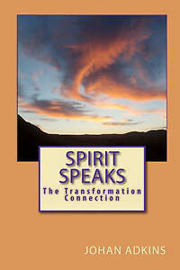 NEW Spirit Speaks - The Transformation Connection by Johan Adkins