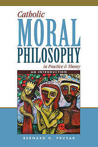 Catholic Moral Philosophy in Practice Theory An Introduction by Prusak Bernard G