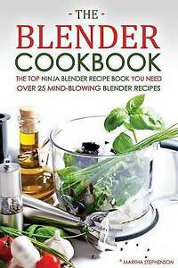 The Blender Cookbook - The Top Ninja Blender Recipe Book You Need 9781530428588