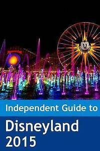 The Independent Guide to Disneyland 2015 by Coast, MR John -Paperback