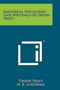 Masterful Discourses and Writings of Orson Pratt 9781258136376 -Paperback