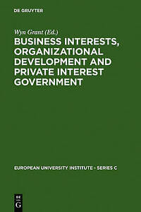 Business Interests, Organizational Development and Private Interest Government (