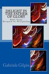 Delight in the Father of Glory by Gilpin, Gabriele -Paperback