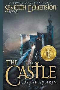 Seventh Dimension - The Castle: A Young Adult Fantasy by Roberts, Lorilyn