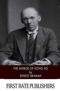 The Mirror of Kong Ho by Bramah, Ernest 9781511995405 -Paperback