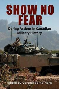 Show No Fear: Daring Actions in Canadian Military History by Dundurn Group...