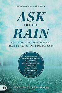 Ask for the Rain: Receiving Your Inheritance of Revival & Outpour by Engle, Lou