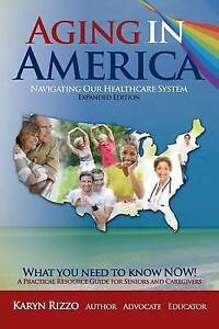 Aging in America Navigating Our Healthcare System Practical Re by Rizzo Karyn