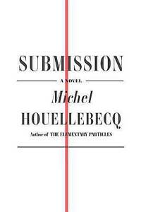 NEW Submission: A Novel by Michel Houellebecq