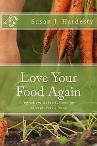 Love Your Food Again Ingredient Substitutions for Allergy-Free Living by Hardest
