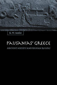 Pausanias' Greece: Ancient Artists and Roman Rulers, Arafat, K. W., Very Good co