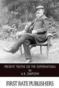 Present-Truths-or-the-Supernatural-by-Simpson-A-B-Paperback